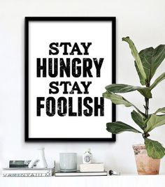 Stay Hungry Stay Foolish. #iloveprintable