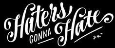 Typeverything.com Haters gonna hate by Jessica Hische via jessicadoodles #lettering