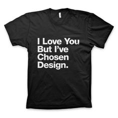 It's not you, it's me. I'm a designer. #quote #design #tshirt #tee #love #typography