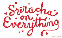 Sriracha on Everything — Friends of Type #illustration #typography