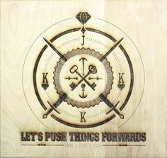 Let's Push Things Forwards [Laser cut on wood, 370x390 mm] | Flickr - Photo Sharing! #design #laser #illustration #engrave #typography