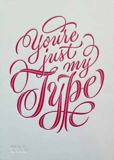 """You are just my type"" by Ken Barber #writing #script #hand #typography"