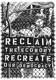 Reclaim the Economy, Recreate Our Democracy – occuprint #poster #occupy wall street #nobodycorp