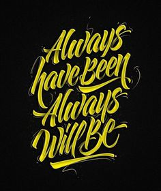 Always have been. Always will be