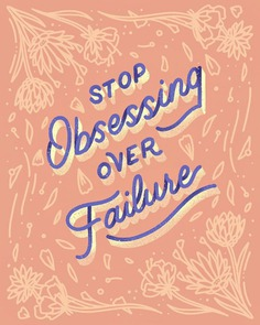 Stop Obsessing Over Failure