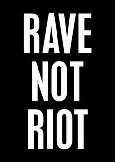 RAVE NOT RIOT™ | Flickr - Photo Sharing! #rave #design #graphic #riot #poster