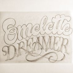 Omelette Dreamer by Adria Molins Design Barcelona - https://www.behance.net/adriamolins #calligraphy #lettering #dream #sweet #adria #adriamolins #grey #barcelona #type #molins #pencil #sketch #typography