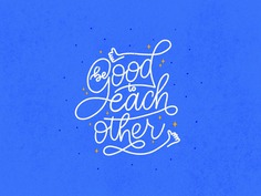 Be Good to Each Other
