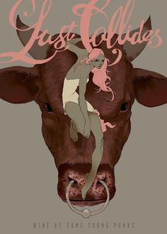 tropical toxic: Beauty is a Beast :: wine labels for Some Young Punks #girl #cow