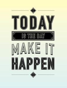 Today is the day. #quote #type #poster #typography