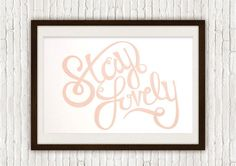 Stay Lovely — Lindsey Reveche #lettering #quote #wall #poster #art #type #typography
