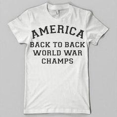 Ruckus Apparel — 57 - AMERICA BACK TO BACK WORLD WAR CHAMPS #america #shirts