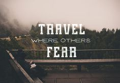 Travel where others Fear #nature #typeface #typography