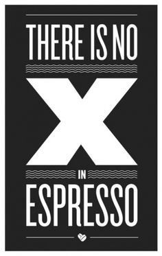 There is NO X in Espresso on Society6 #coffee #poster #typography