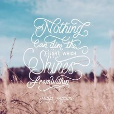 Nothing Can Dim The Light Which Shines From Within – Maya Angelou #lettering #hand #typography