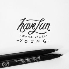 Have Fun While You're Young #lettering #motivation #typography #handdrawntype #typejunkie #caligraphy