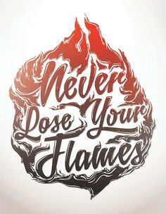 Never Lose Your Flames #flame #lettering #hand #typography