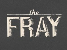 Dribbble - The Fray by Jeff Breshears #print #fray #texture #typography
