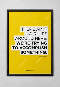 There ain't no rules around here. We're trying to accomplish something - Startupvitamins posters on Behance #gotham #quote #motivation #minimal #poster #helvetica #typography