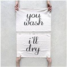 You wash - I'll dry