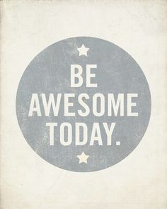 Be Awesome Today 8x10 Art Print Motivational Uplifting inspirational #type