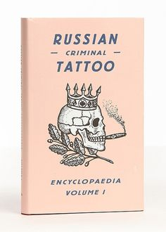 Russian Criminal Tattoo Vol. 1 #crown #cigarette #criminal #book #cover #tattoo #russia #skull
