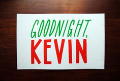 """Goodnight, Kevin"" #print #screenprint #home #christmas #screen #illustration #goodnight #drawn #kevin #type #alone #hand #typography"