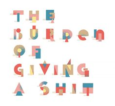 The Burden of Giving a Shit, Damien Correll #typography #illustration