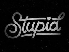 Stupid #heart #script #illustration #vintage #type #typography
