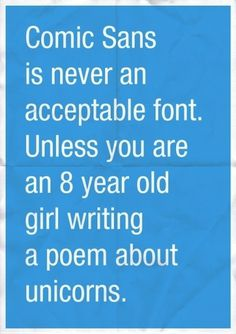 Comic Sans is never an acceptable font #true #type #cyan #blue