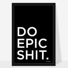 Do epic shit #design #typography #wallart #poster #black #framed #art #doepicshit #epic #quote #goodvibe #startup #work #success #simple #mi