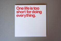 """One life is too short for doing everything."" - Massimo Vignelli"