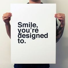 Fancy - Smile, You're Designed To Print #poster #design #art #typography