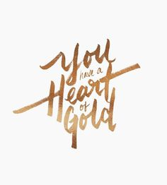 You have a heart of gold by Variety Show Studio #tipe