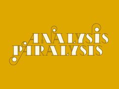 The Phraseology Project - Analysis Paralysis #lettering #design #paralysis #analysis #phraseology #typography