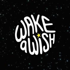 WAKE A WISH.