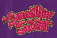 Somethin' Sweet | Maintain #typography #type #sweet #miguel ibarra #el paso #maintain