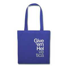 """Give 'em Helvetica"" Tote Bag #inspiration #tote #bag #helvetica #typography"