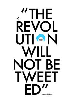 Gladwell feels that social media reinvented social activism, making it easier for the powerless to collaborate and give voice to concerns. H #revolution #tweet #poster #typography