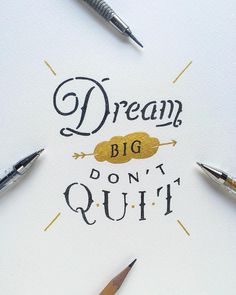 Dream Big Don't Quit