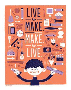 Live to make…