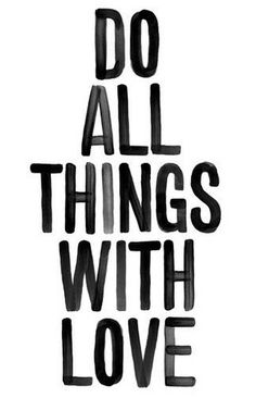 do all things with love #typography #handwriting #ource unknown