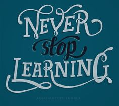 Never stop learning. Michael #lettering #design #graphic #learning #type #typography