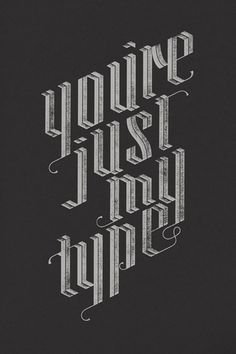 'You're Just My Type' screen-print by Jude Landry. #landry #lettering #typeverything #jude #poster #typography