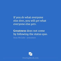 If you want to achieve greatness, you have to do what other people aren't willing to do.