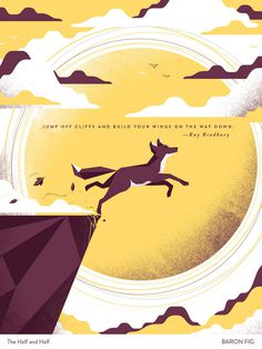 Jump off cliffs and build your wings on the way down. —Ray Bradbury / Poster Project #1, by The Half and Half via Baron Fig at http://baro