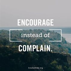 Encourage instead of complaining | Quotes – Inspirational #inspiration #quote