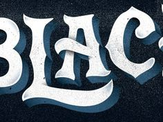 Dribbble - Black by Nick Slater #nick #lettering #texture #slater #type