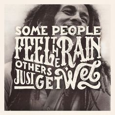 Some People Feel The Rain Others Just Get Wet #type #bob #marley #typography