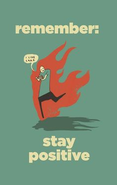 www.thejoyofseex.co.uk: Remember: Stay Positive #design #positive #remember #illustration #fire #art